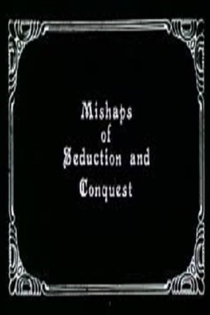Фільм «Mishaps of Seduction and Conquest» (1984)