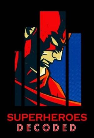 Серіал «Superheroes Decoded» (2017)