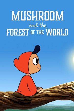 Мультфильм «Mushroom And The Forest Of The World» (2019)