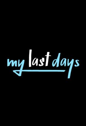 Серіал «My Last Days» (2012 – ...)