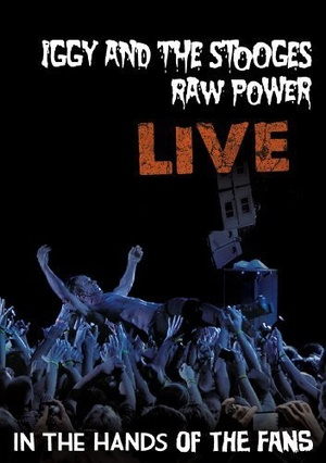 Фільм «Iggy & The Stooges: Raw Power Live - In the Hands of the Fans» (2011)