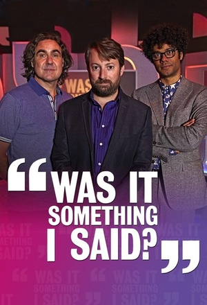 Сериал «Was It Something I Said?» (2013)