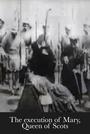 Фільм «Страта Марії, королеви Шотландії» (1895)