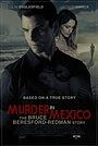 Фильм «Murder in Mexico: The Bruce Beresford-Redman Story» (2015)