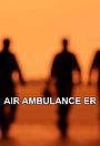 Сериал «Air Ambulance ER» (2015)