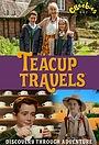 Сериал «Teacup Travels» (2015 – 2017)