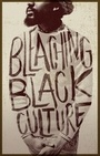 Фильм «Bleaching Black Culture» (2014)