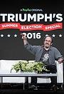 Серіал «Triumph's Election Watch 2016» (2016)