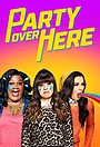 Сериал «Party Over Here» (2016)