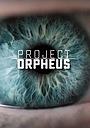 Сериал «Проект «Орфей»» (2016)