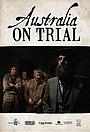 Сериал «Australia on Trial» (2012)