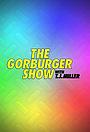 Серіал «The Gorburger Show» (2017)