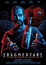 Фильм «Fragmentary» (2019)