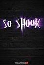 Сериал «So Shook» (2018)