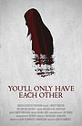 Фильм «You'll Only Have Each Other» (2018)