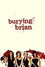 Сериал «Burying Brian» (2008)