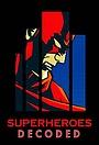 Сериал «Superheroes Decoded» (2017)