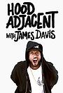 Серіал «Hood Adjacent with James Davis» (2017)