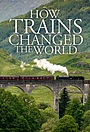 Серіал «How Trains Changed The World» (2018)