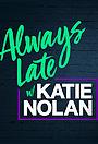 Серіал «Always Late with Katie Nolan» (2018 – ...)