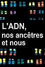 Фільм «L'ADN, nos ancêtres et nous» (2011)