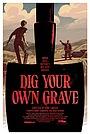 Фільм «Dig Your Own Grave» (2019)