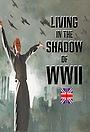 Серіал «Living In The Shadow Of World War 2» (2018)