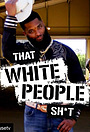 Сериал «That White People Shit» (2019 – ...)
