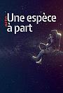Серіал «Une Espèce à Part» (2019)
