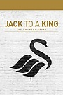 Фільм «Jack to a King: The Swansea Story» (2014)