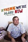 Фильм «I Think We're Alone Now» (2008)