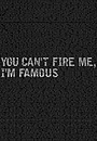Серіал «You Can't Fire Me, I'm Famous» (2006 – 2007)
