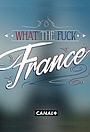 Сериал «What the Fuck France» (2016 – 2017)