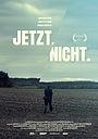 Фільм «Jetzt.Nicht.» (2017)