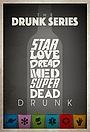 Серіал «The Drunk Series» (2013 – 2015)
