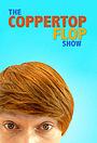Серіал «The Coppertop Flop Show» (2013)