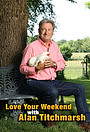 Серіал «Love Your Weekend with Alan Titchmarsh» (2020 – ...)
