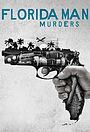 Сериал «Florida Man Murders» (2021 – ...)