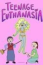 Сериал «Teenage Euthanasia» (2021 – ...)