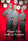 Фільм «Plague City: SARS in Toronto» (2005)