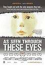 Фільм «As Seen Through These Eyes» (2008)