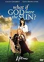 Фильм «Что если бы Бог был солнцем?» (2007)