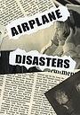 Фільм «Airplane Disasters» (2006)