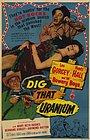Фильм «Dig That Uranium» (1955)
