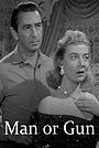 Фильм «Man or Gun» (1958)