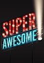 Фільм «Super Awesome!» (2015)