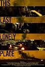 Фильм «This Last Lonely Place» (2014)