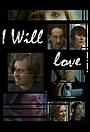 Фильм «I Will Love» (2012)