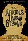 Фильм «Anxious Oswald Greene» (2014)