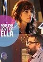 Фільм «For the Love of Ella» (2018)